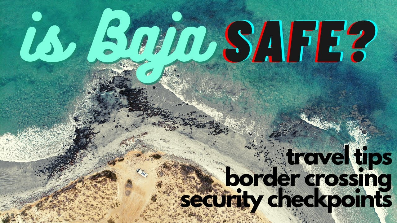 Is Baja Safe? Vanlife Travel Tips for Baja Border Crossings, Checkpoints, Camping & How to Prepare!