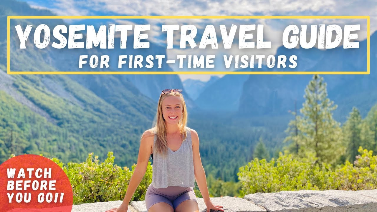YOSEMITE NATIONAL PARK –Travel Guide for first-time visitors (watch before you go!)