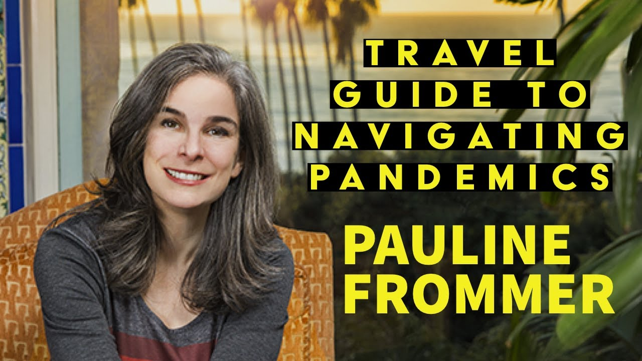 Pauline Frommer: A Travel Guide to Navigate These Times